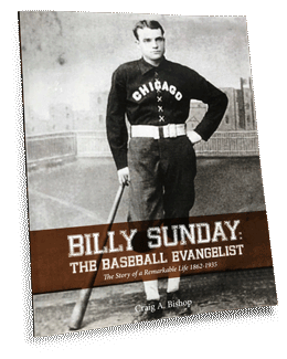 Billy Sunday The Baseball Evangelist by Craig A. Bishop